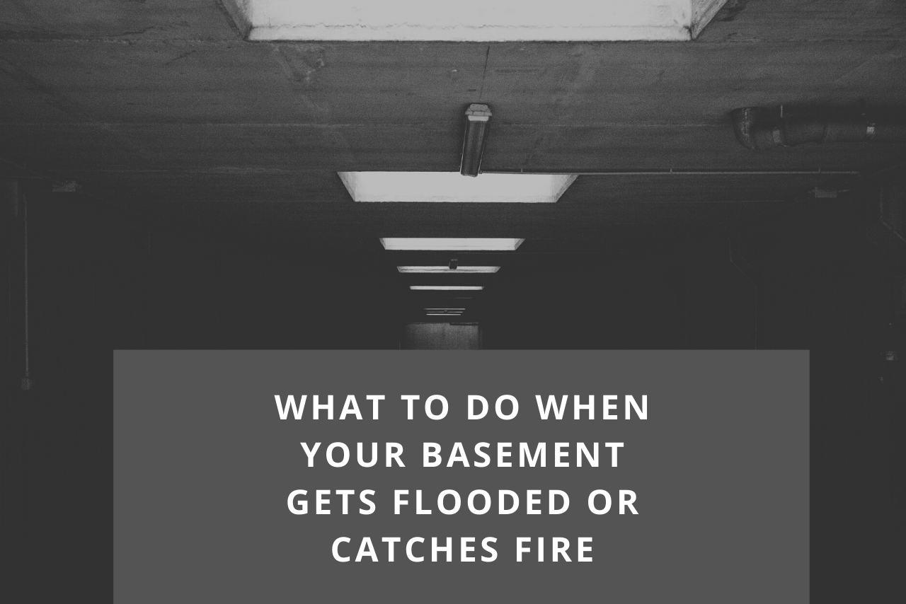 What To Do When Your Basement Gets Flooded Or Catches Fire